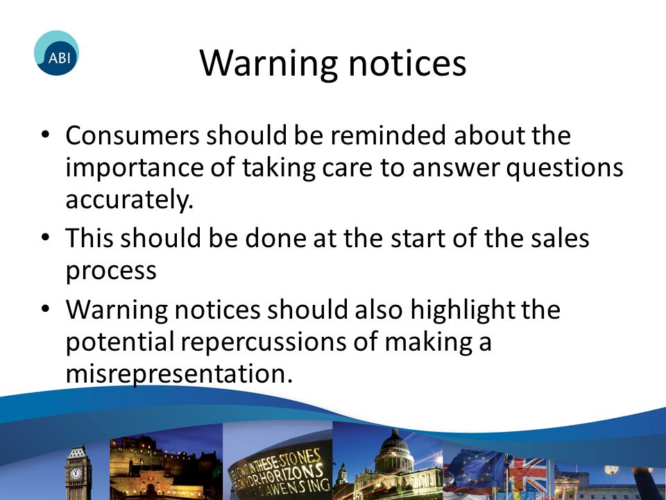 Warning notices Consumers should be reminded about the importance of taking care to answer questions accurately.