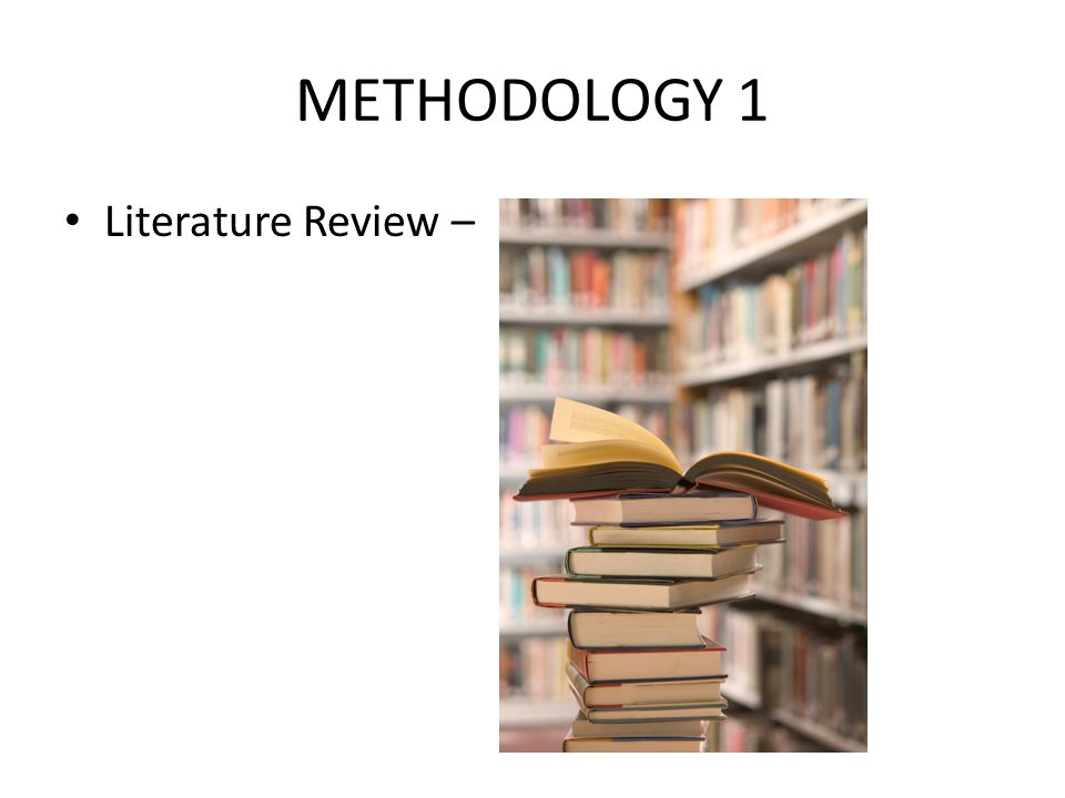 METHODOLOGY 1 Literature Review –