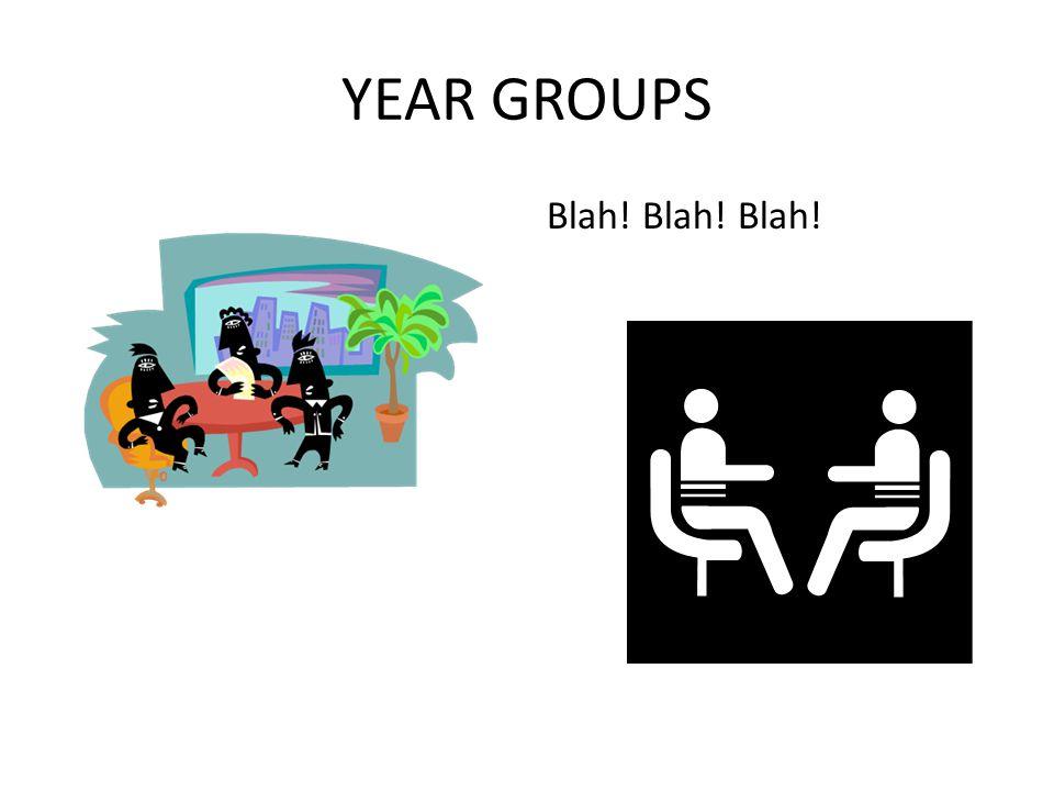 YEAR GROUPS Blah! Blah! Blah!