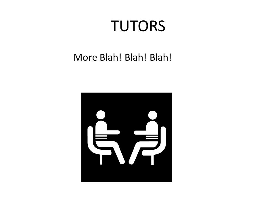 TUTORS More Blah! Blah! Blah!