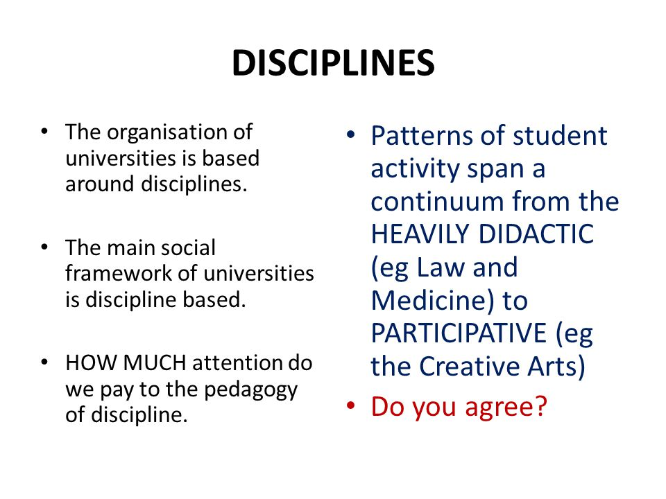DISCIPLINES The organisation of universities is based around disciplines. The main social framework of universities is discipline based. HOW MUCH atte