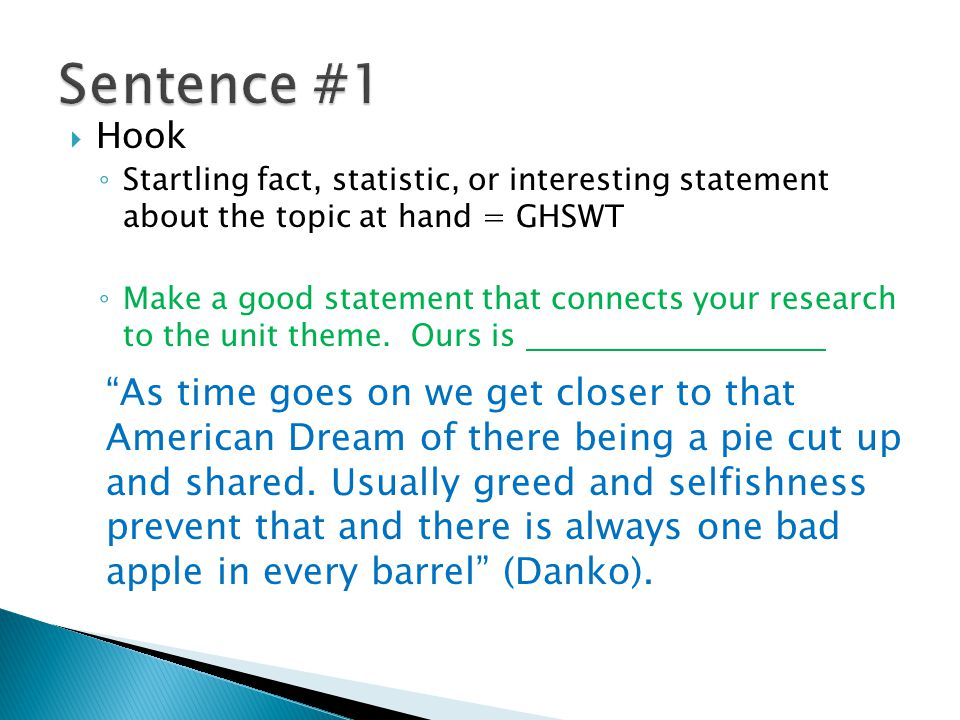  Hook ◦ Startling fact, statistic, or interesting statement about the topic at hand = GHSWT ◦ Make a good statement that connects your research to the unit theme.