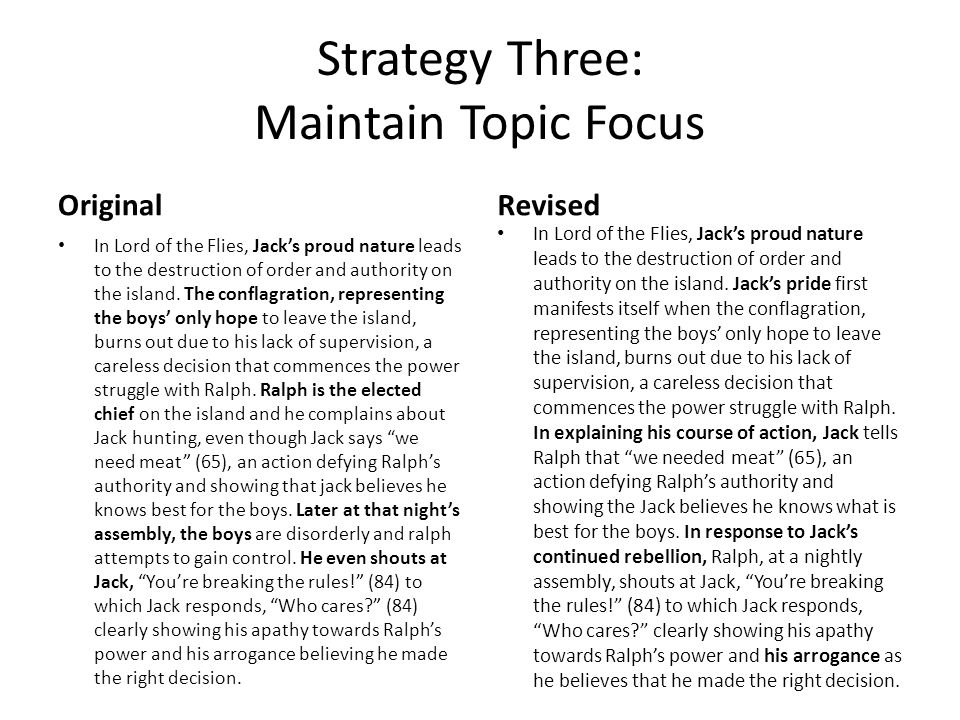 Strategy Three: Maintain Topic Focus Original In Lord of the Flies, Jack's proud nature leads to the destruction of order and authority on the island.