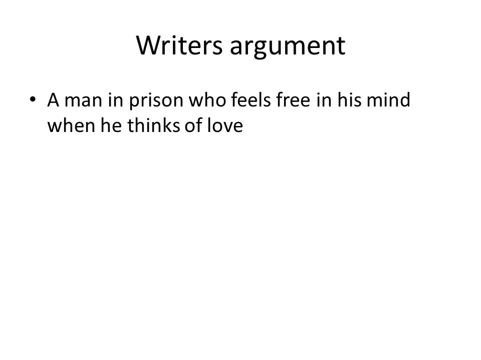 Writers argument A man in prison who feels free in his mind when he thinks of love
