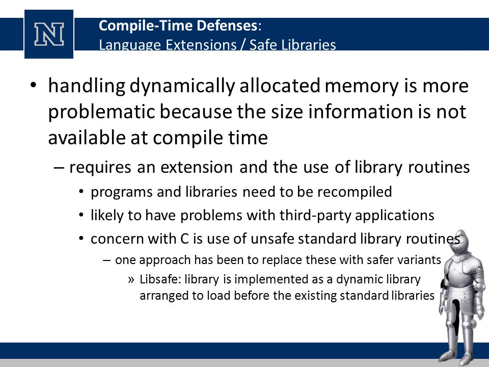 Compile-Time Defenses: Language Extensions / Safe Libraries handling dynamically allocated memory is more problematic because the size information is