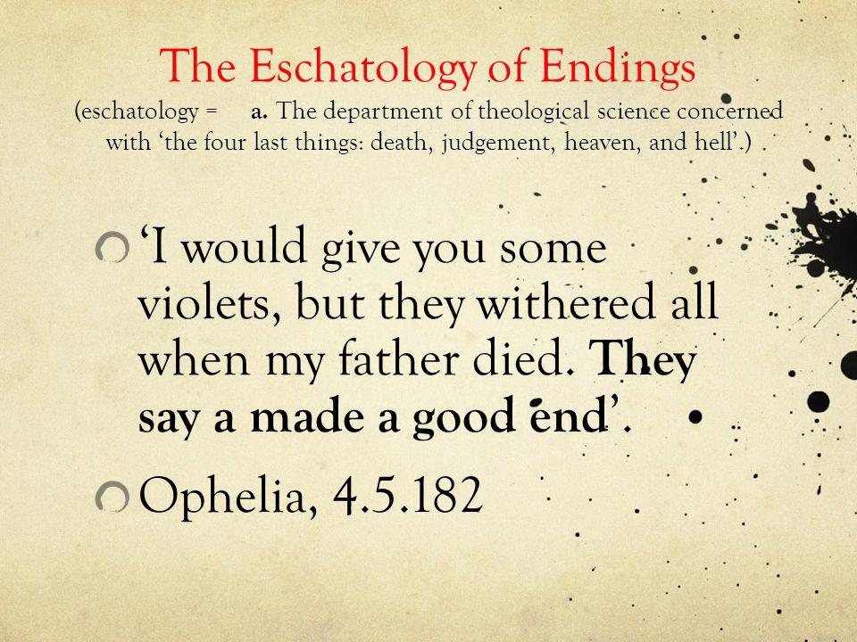 The Eschatology of Endings (eschatology = a.