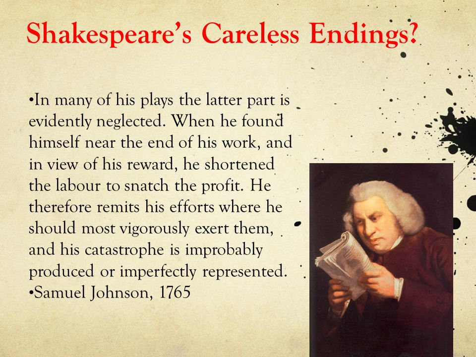 Shakespeare's Careless Endings. In many of his plays the latter part is evidently neglected.