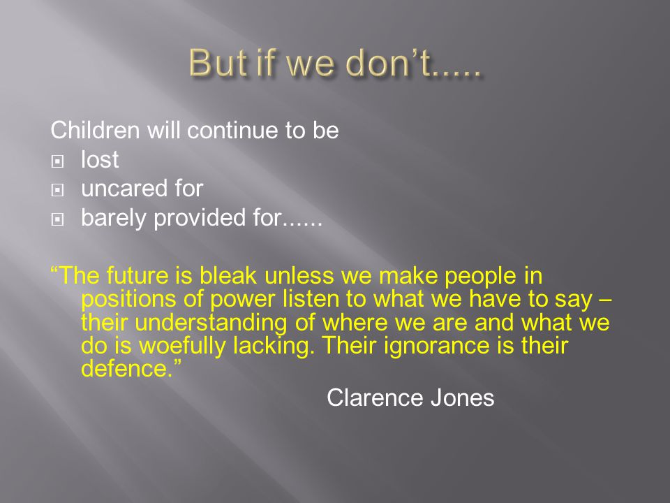 Children will continue to be  lost  uncared for  barely provided for......