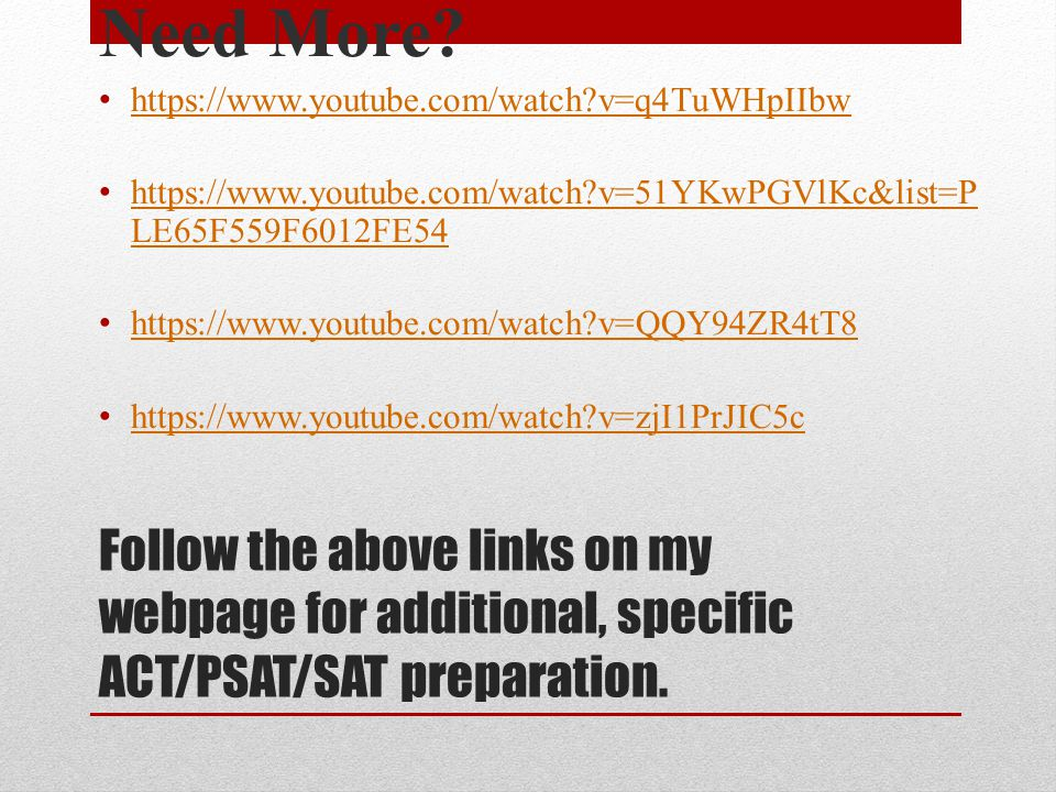 Follow the above links on my webpage for additional, specific ACT/PSAT/SAT preparation.