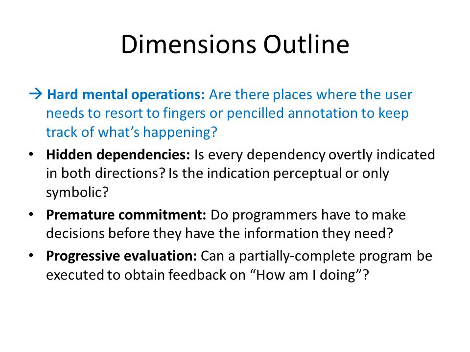 Dimensions Outline  Hard mental operations: Are there places where the user needs to resort to fingers or pencilled annotation to keep track of what'