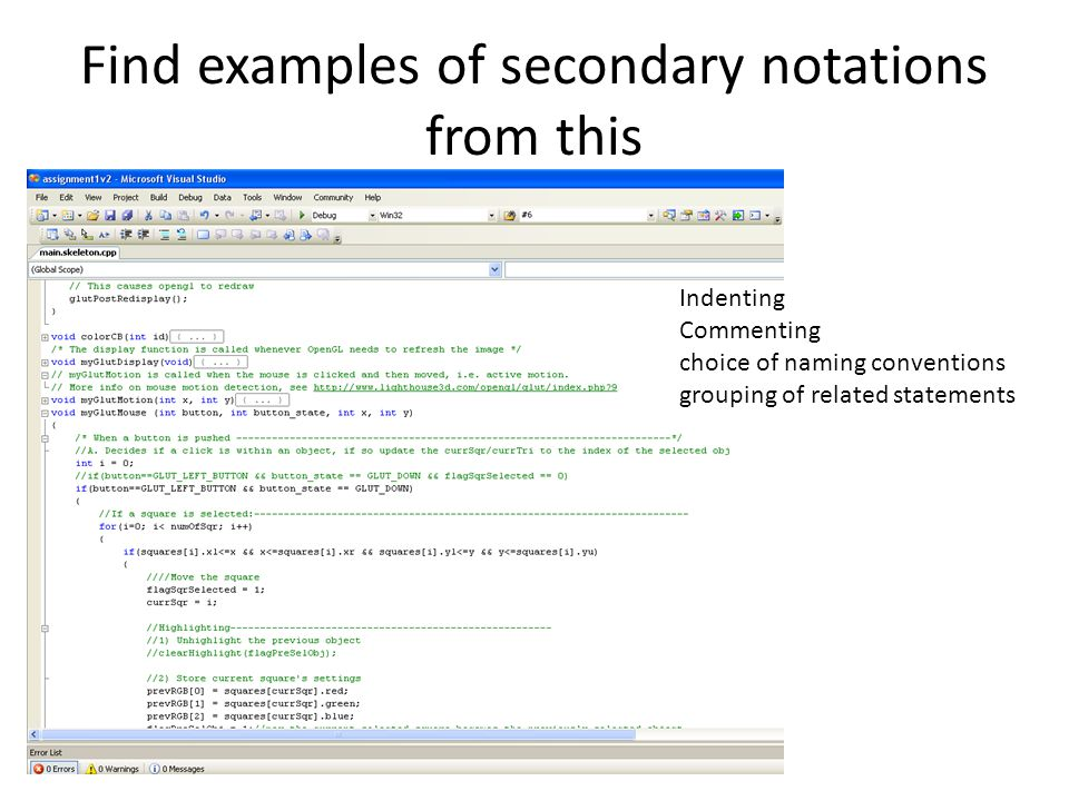 Find examples of secondary notations from this Indenting Commenting choice of naming conventions grouping of related statements