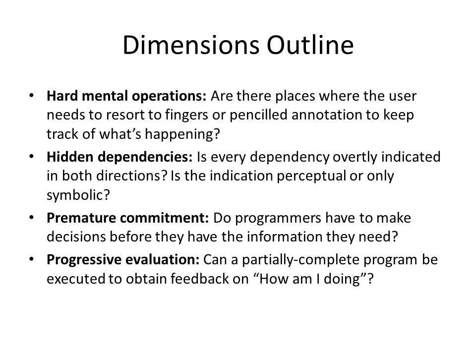 Dimensions Outline Hard mental operations: Are there places where the user needs to resort to fingers or pencilled annotation to keep track of what's