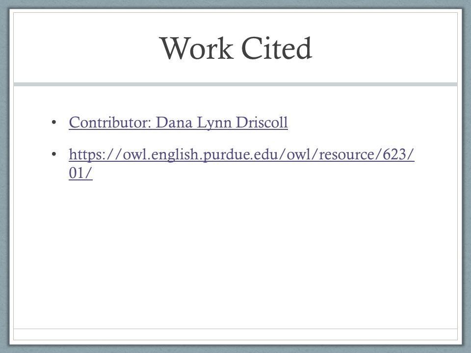 Work Cited Contributor: Dana Lynn Driscoll https://owl.english.purdue.edu/owl/resource/623/ 01/ https://owl.english.purdue.edu/owl/resource/623/ 01/