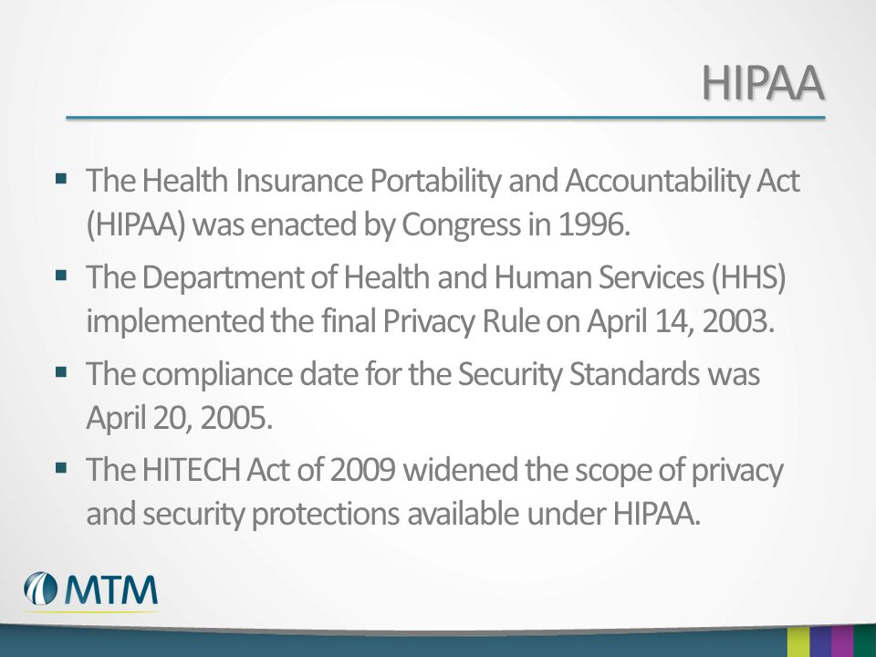 HIPAA  The Health Insurance Portability and Accountability Act (HIPAA) was enacted by Congress in 1996.