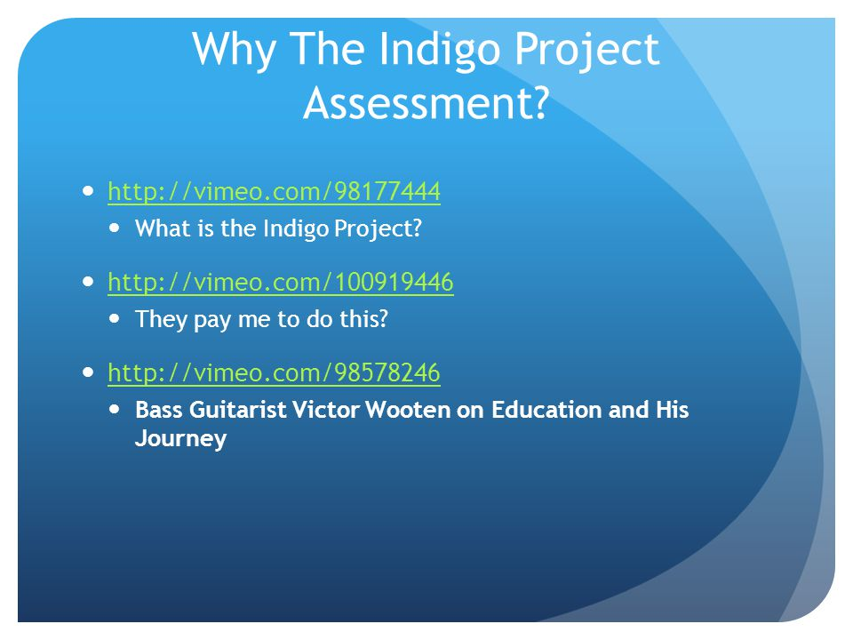 Why The Indigo Project Assessment. http://vimeo.com/98177444 What is the Indigo Project.