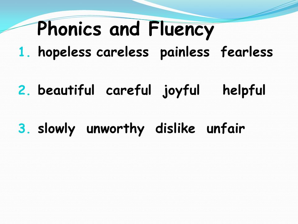 Phonics and Fluency 1. hopeless careless painless fearless 2.