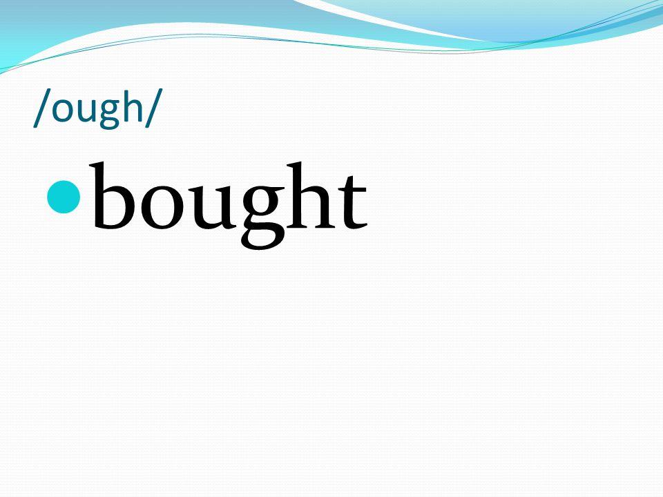 /ough/ bought