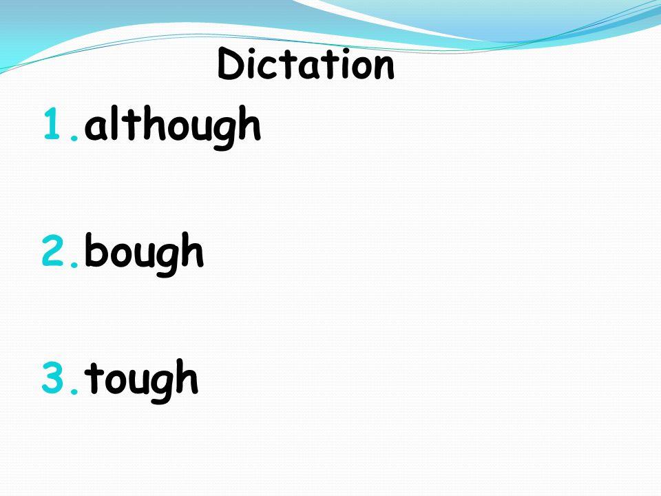 Dictation 1. although 2. bough 3. tough