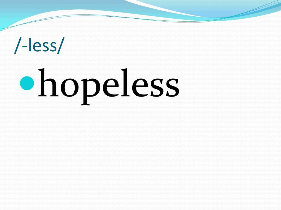 /-less/ hopeless