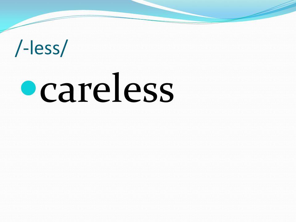 /-less/ careless