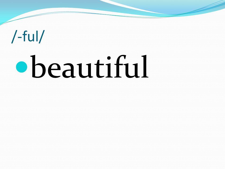 /-ful/ beautiful