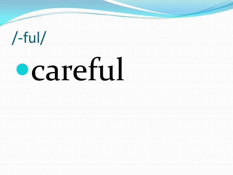 /-ful/ careful