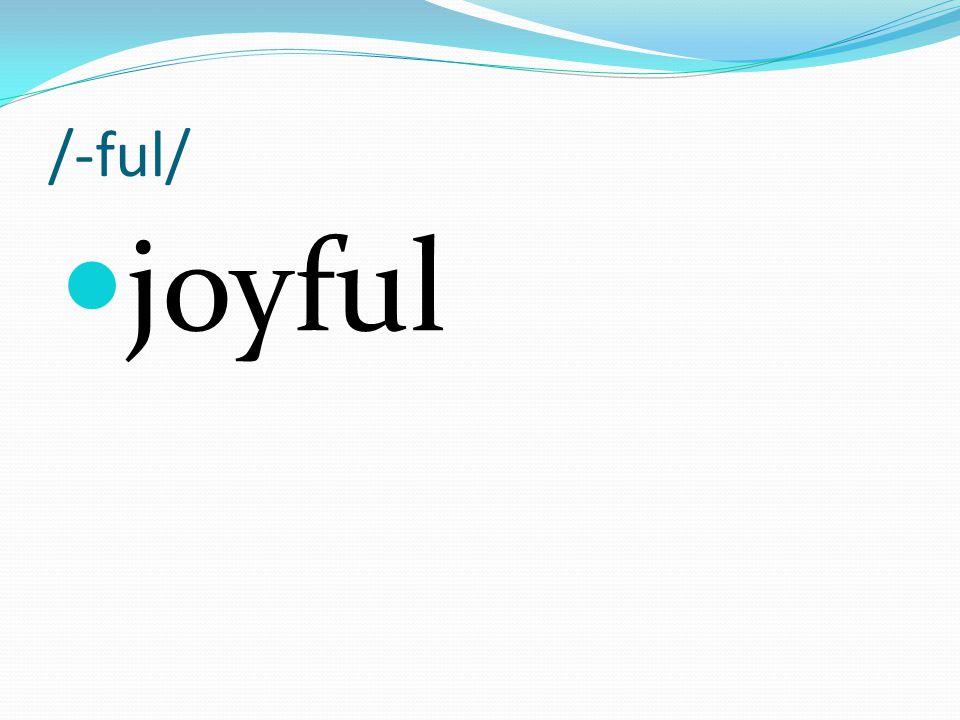 /-ful/ joyful