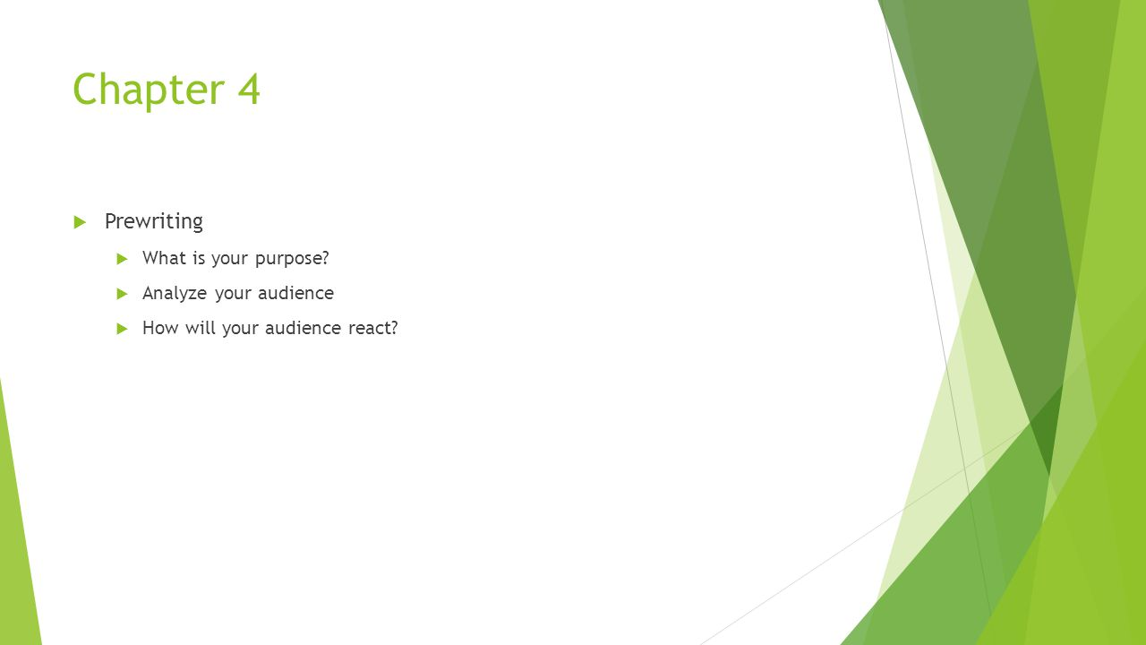 Chapter 4  Prewriting  What is your purpose?  Analyze your audience  How will your audience react?