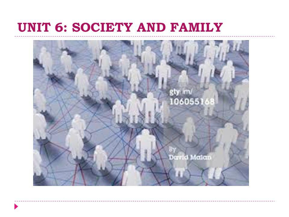 UNIT 6: SOCIETY AND FAMILY