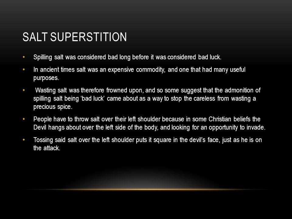SALT SUPERSTITION Spilling salt was considered bad long before it was considered bad luck.
