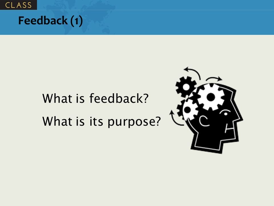 Feedback (1) What is feedback What is its purpose
