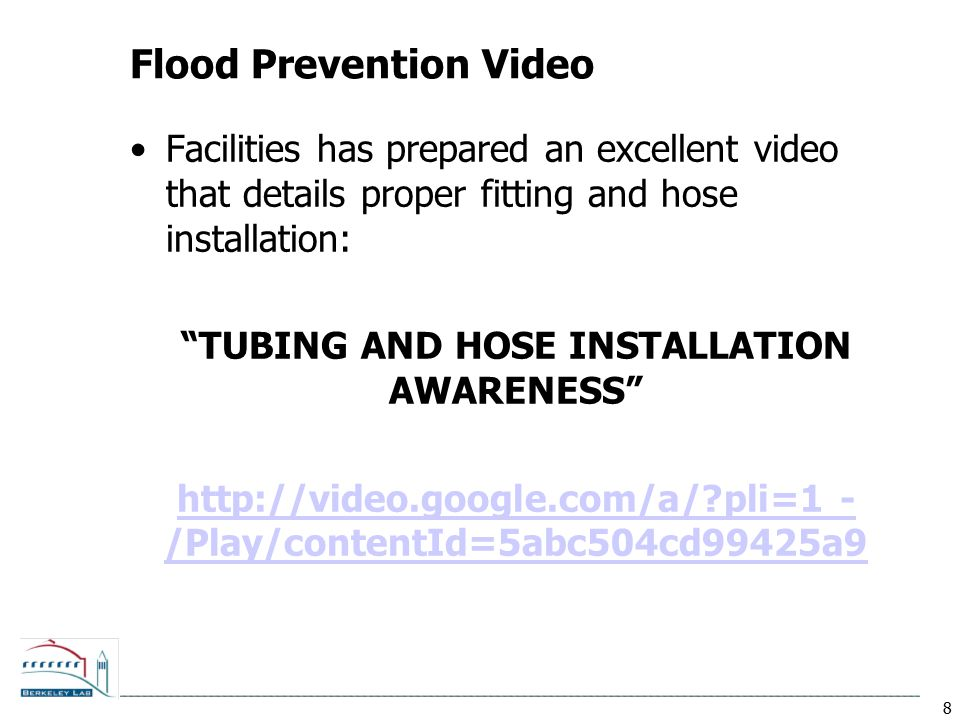"8 Flood Prevention Video Facilities has prepared an excellent video that details proper fitting and hose installation: ""TUBING AND HOSE INSTALLATION A"