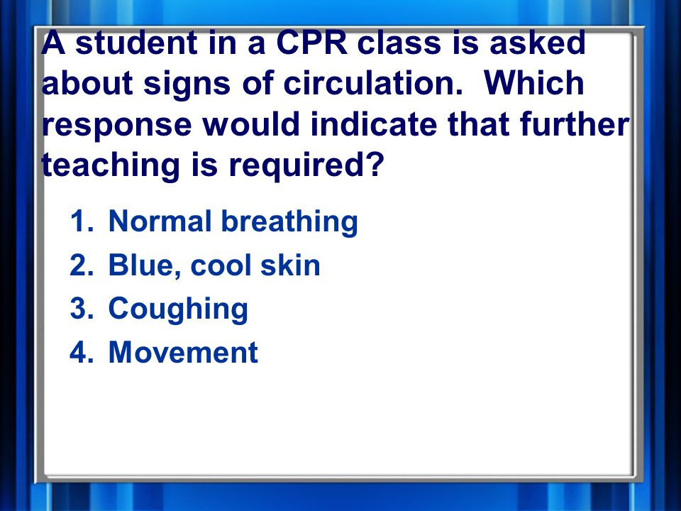 A student in a CPR class is asked about signs of circulation.