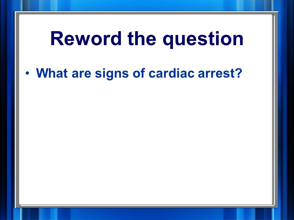 Reword the question What are signs of cardiac arrest