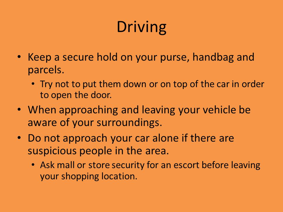 Driving Keep a secure hold on your purse, handbag and parcels.