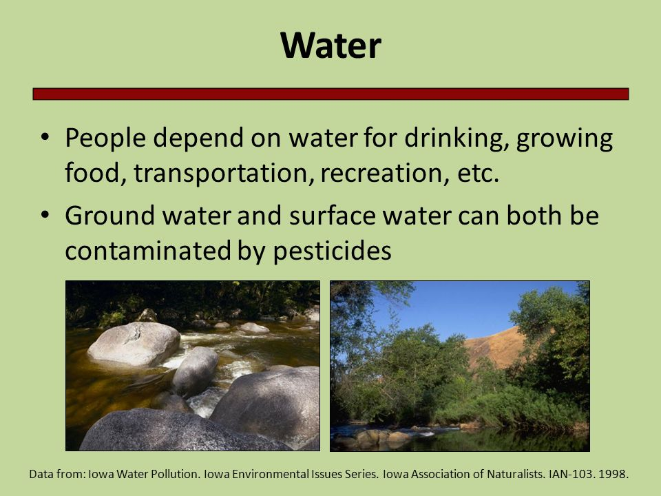 Water People depend on water for drinking, growing food, transportation, recreation, etc.