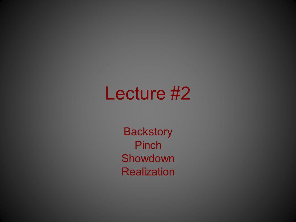 Lecture #2 Backstory Pinch Showdown Realization