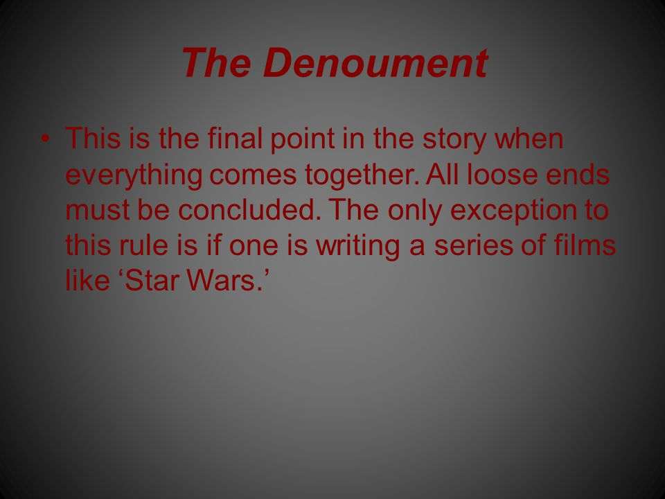 The Denoument This is the final point in the story when everything comes together.