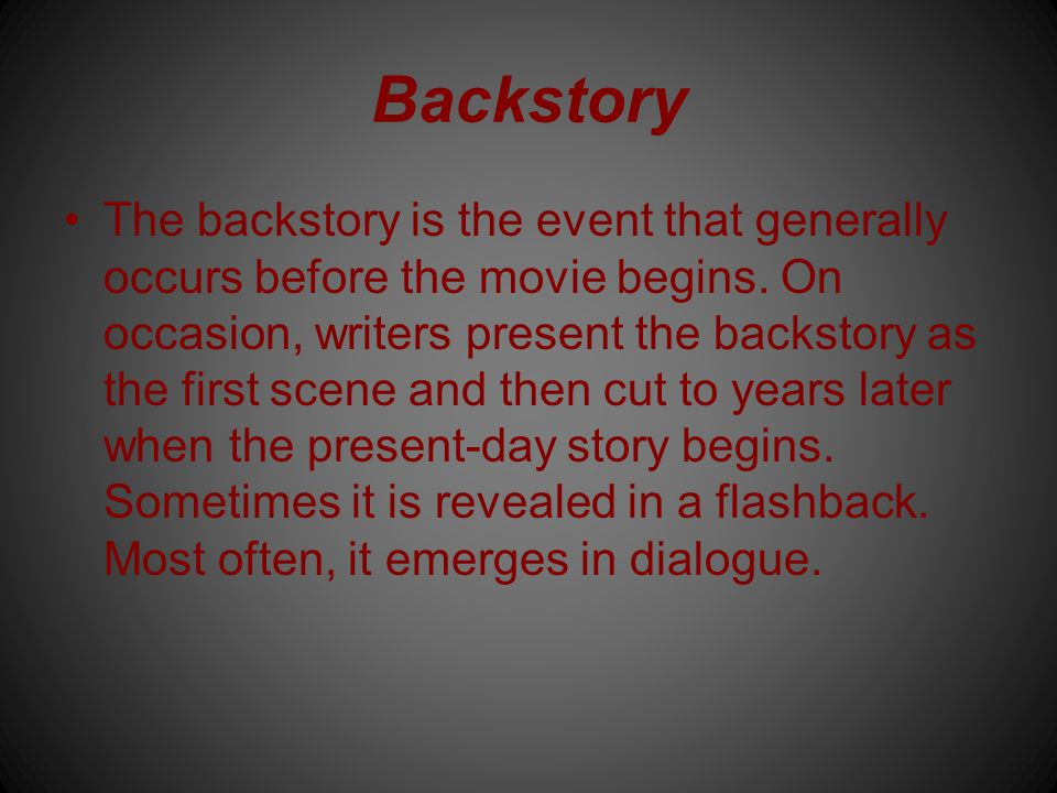 Backstory The backstory is the event that generally occurs before the movie begins.