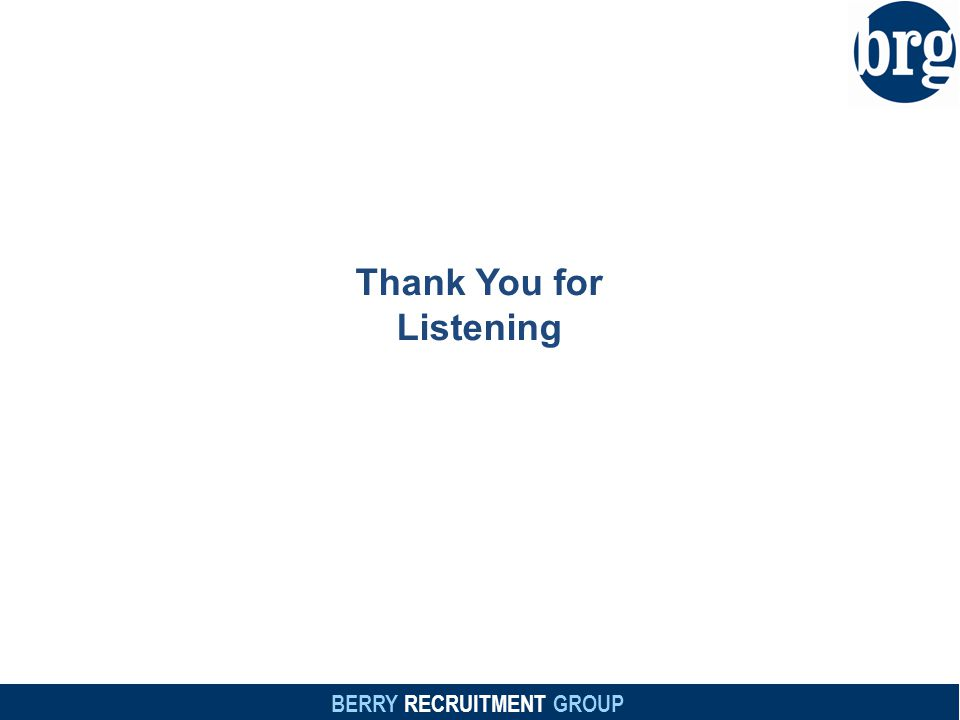 BERRY RECRUITMENT GROUP Thank You for Listening