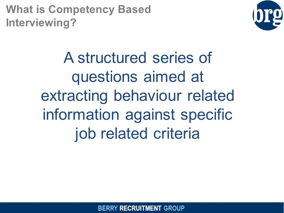 BERRY RECRUITMENT GROUP What is Competency Based Interviewing.