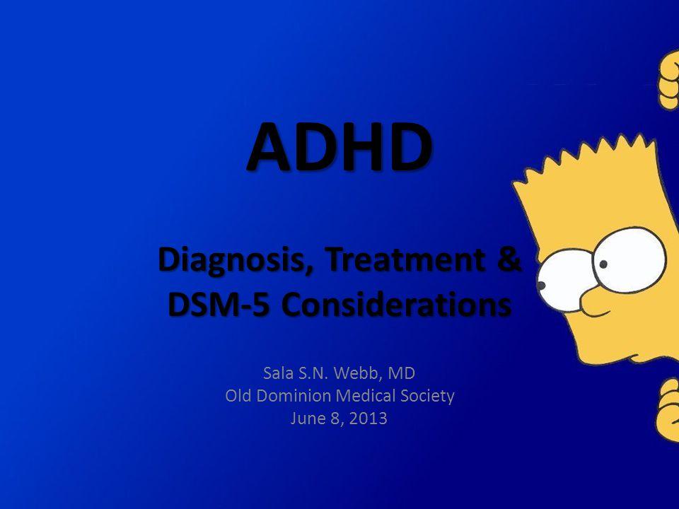ADHD Diagnosis, Treatment & DSM-5 Considerations Sala S.N.