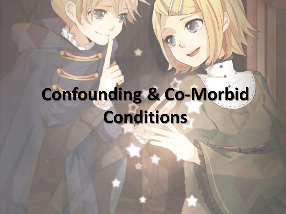 Confounding & Co-Morbid Conditions