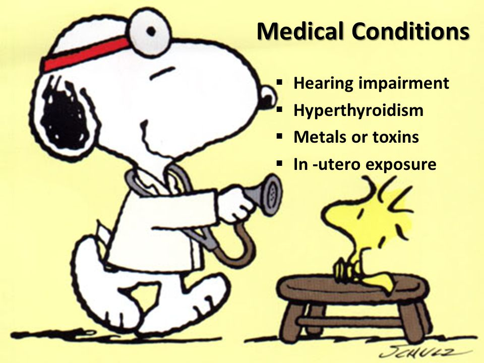 Medical Conditions  Hearing impairment  Hyperthyroidism  Metals or toxins  In -utero exposure