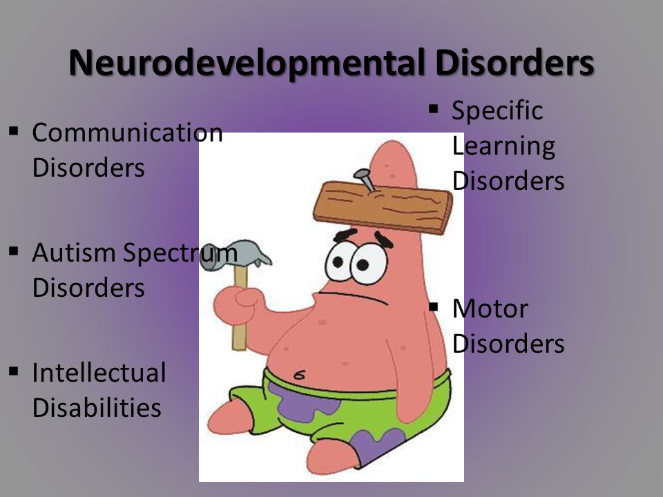 Neurodevelopmental Disorders  Communication Disorders  Autism Spectrum Disorders  Intellectual Disabilities  Specific Learning Disorders  Motor D