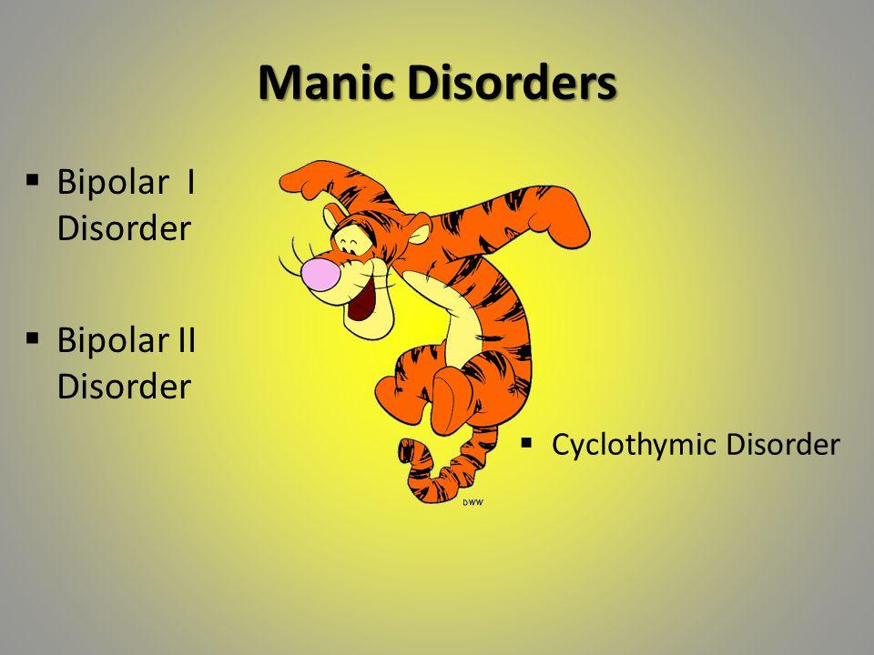 Manic Disorders  Bipolar I Disorder  Bipolar II Disorder  Cyclothymic Disorder