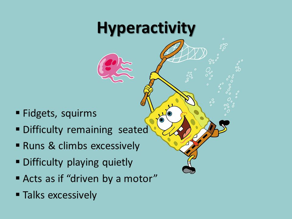 "Hyperactivity  Fidgets, squirms  Difficulty remaining seated  Runs & climbs excessively  Difficulty playing quietly  Acts as if ""driven by a moto"