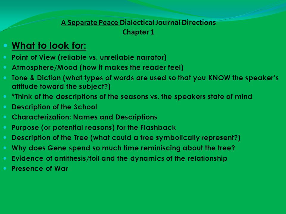 A Separate Peace Dialectical Journal Directions Chapter 2 What to look for: Point of View (reliable vs.