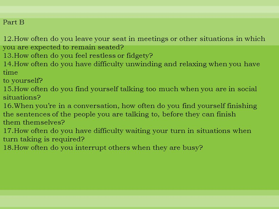 Part B 12.How often do you leave your seat in meetings or other situations in which you are expected to remain seated.