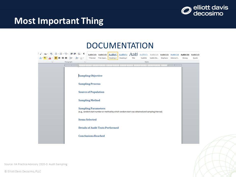 DOCUMENTATION Most Important Thing Source: IIA Practice Advisory 2320-3: Audit Sampling © Elliott Davis Decosimo, PLLC